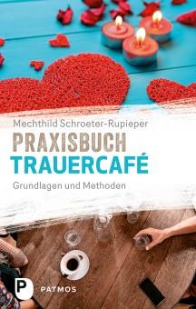 """""""Praxisbuch Trauercafé - Grundlagen und Methoden"""", Taschenbuch, 126 Seiten, erschienen im Patmos Verlag"""